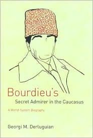 Bourdieu's Secret Admirer in the Caucasus by Georgi Derluguian