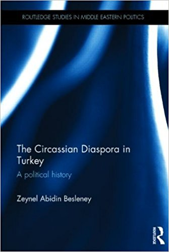 The Circassian Diaspora in Turkey: A Political History by Zeynel A. Besleney